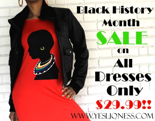 FEBRUARY IS BLACK HISTORY MONTH AND THERE IS A MAJOR SALE O DRESSES!!!